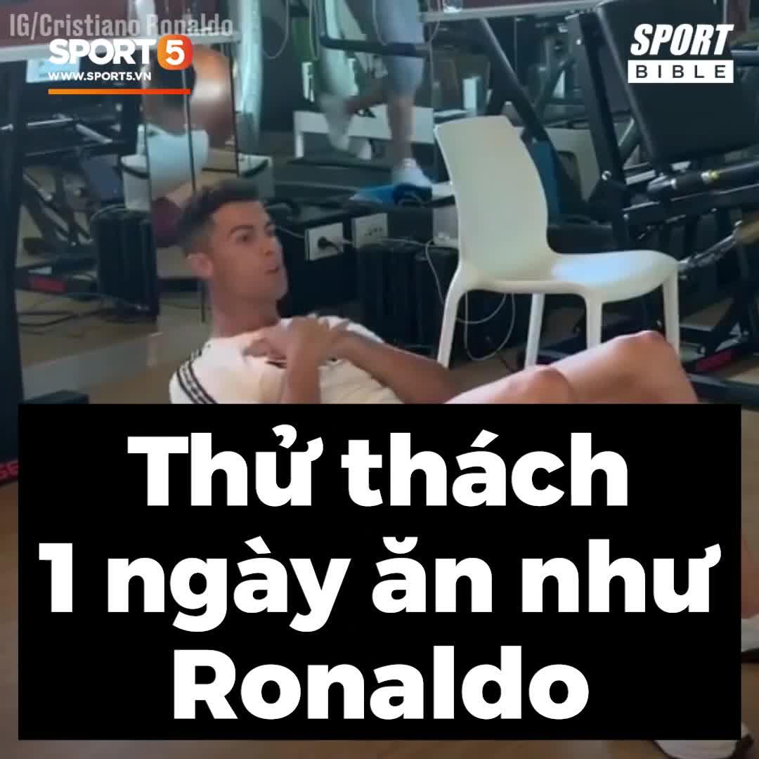 """Thử thách 1 ngày ăn uống """"kham khổ"""" như Ronaldo"""