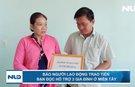 Báo Người Lao Động trao tiền bạn đọc hỗ trợ 3 gia đình ở Miền Tây
