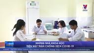 Những nhà khoa học trên mặt trận chống dịch COVID-19