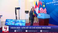 ASEAN 2020 - Gắn kết và Chủ động thích ứng