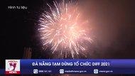 Đà Nẵng tạm dừng tổ chức DIFF 2021