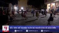 Bắc Ninh lấy mẫu xét nghiệm 15.000 người dân xã Mão Điền