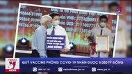 Quỹ vaccine phòng COVID-19 nhận được 5.080 tỷ đồng