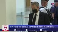 Cựu Tổng thống Pháp N.Sarkozy bị đề nghị án tù giam