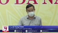 Đà Nẵng tổ chức lại quy trình Chốt phòng dịch