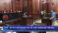 """Xét xử 6 đối tượng của tổ chức khủng bố """"Việt Tân"""""""