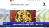 Phở và gỏi cuốn là món ăn ngon nhất thế giới