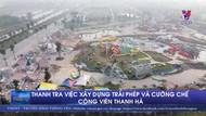 Thanh tra việc xây dựng trái phép và cưỡng chế công viên nước Thanh hà