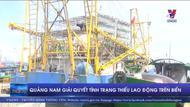 Quảng Nam giải quyết tình trạng thiếu lao động trên biển