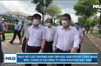 Truy vết các trường hợp tiếp xúc gần với nữ công nhân mắc Covid-19 tại Công ty TNHH PouYuen Việt Nam