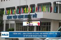 Tiêm vắc-xin Covid-19 cho 100 nhân viên y tế ở TP HCM