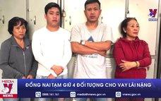 Đồng Nai tạm giữ 4 đối tượng cho vay lãi nặng