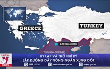 Hy Lạp và Thổ Nhĩ Kỳ lập đường dây nóng ngăn xung đột