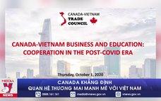 Canada khẳng định quan hệ thương mại mạnh mẽ với Việt Nam