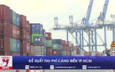 Đề xuất thu phí cảng biển TP.HCM