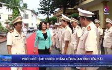 Phó Chủ tịch nước thăm Công an tỉnh Yên Bái
