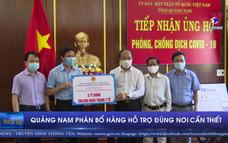 Quảng Nam phân bổ hàng hỗ trợ đúng nơi cần thiết