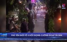 Phú Yên khởi tố 5 đối tượng cưỡng đoạt tài sản