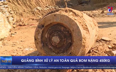 Quảng Bình xử lý an toàn quả bom nặng 450kg