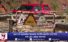 Sạt lở nghiêm trọng tuyến Quốc lộ 27C ĐàLạt - Nha Trang