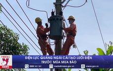 Điện lực Quảng Ngãi cải tạo lưới điện trước mùa mưa bão