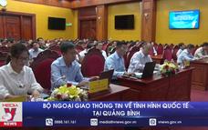 Bộ Ngoại giao thông tin về tình hình quốc tế tại Quảng Bình