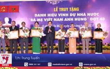 Truy tặng danh hiệu Bà mẹ Việt Nam Anh hùng cho 41 mẹ