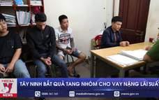 Tây Ninh bắt quả tang nhóm cho vay nặng lãi suất