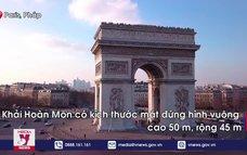 """Toàn cảnh Khải Hoàn Môn – """"Chứng nhân"""" lịch sử của nước Pháp"""