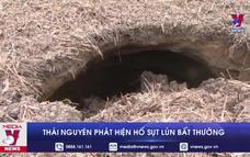 Thái Nguyên phát hiện hố sụt lún bất thường