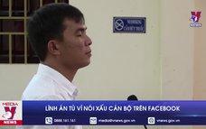 Lĩnh án tù vì nói xấu cán bộ trên Facebook