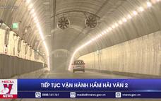 Tiếp tục vận hành hầm Hải Vân 2