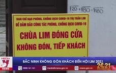 Bắc Ninh không đón khách đến Hội Lim 2021