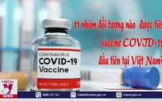 11 nhóm đối tượng nào được tiêm vaccine COVID-19 đầu tiên tại Việt Nam?