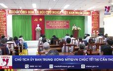 Chủ tịch Ủy ban Trung ương MTTQVN chúc Tết tại Cần Thơ