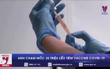Anh chạm mốc 20 triệu liều tiêm vaccine COVID-19