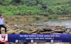 Tìm kiếm những công nhân mất tích tại Thủy điện Rào Trăng 3