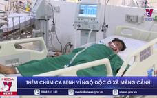 Thêm chùm ca bệnh vì ngộ độc ở xã Măng Cành