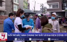 Tuổi trẻ Bắc Ninh chung tay đẩy lùi đại dịch COVID-19