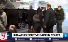 Diễn biến mới trong vụ kiện dẫn độ CFO Huawei
