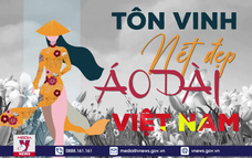 Tôn vinh nét đẹp áo dài Việt Nam