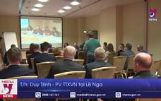 Thúc đẩy thương mại giữa Việt Nam và Liên bang Nga