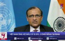 Việt Nam ủng hộ bầu cử tự do, công bằng tại Iraq