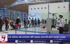 Đà Nẵng xin ngừng tiếp nhận chuyến bay nhập cảnh