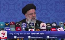 Tổng thống đắc cử Iran nêu quan điểm về chính sách đối ngoại
