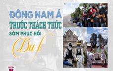 Đông Nam Á trước thách thức sớm phục hồi ngành du lịch