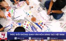Thúc đẩy Không gian văn hóa sáng tạo Việt Nam