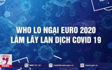 WHO lo ngại EURO 2020 làm lây lan dịch COVID-19