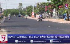 Huyện Hàm Thuận Bắcgiãn cách xã hội từ ngày 28/6
