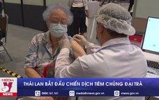 Thái Lan bắt đầu chiến dịch tiêm chủng đại trà